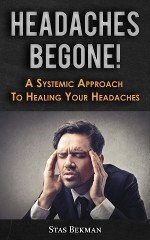 Headaches Begone! A Systemic Approach To Healing Your Headaches